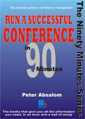 Run a Successful Conference in 90 Minutes: The Essential Guide to Conference Management