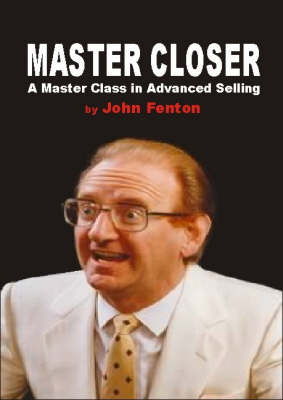 Master Closer: A Master Class in Advanced Selling