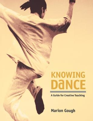 Knowing Dance: A Guide to Creative Teaching