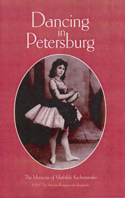 Dancing in Petersberg: The Memoirs of Mathilde Kschessinka