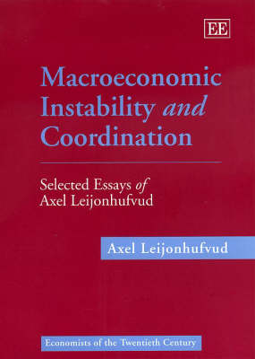 Macroeconomic Instability and Coordination: Selected Essays of Axel Leijonhufvud