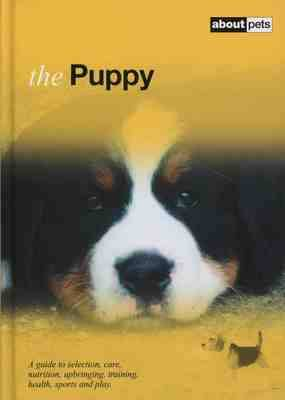 The Puppy: A Guide to Selection, Care, Nutrition, Upbringing, Training, Health, Sports and Play