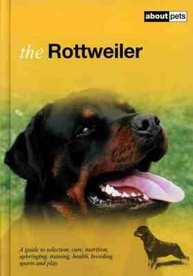 The Rottweiler: A Guide to Selection, Care, Nutrition, Upbringing, Training, Health, Sports and Play
