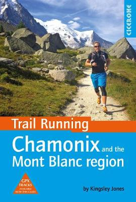 Trail Running - Chamonix and the Mont Blanc region: 40 routes in the Chamonix Valley, Italy and Switzerland