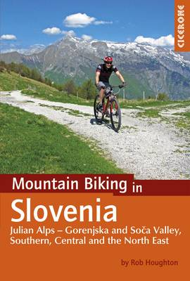 Mountain Biking in Slovenia: Julian Alps - Gorenjska and Soca Valley, South, Central and North East