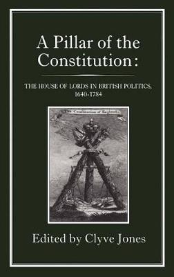 A Pillar of the Constitution: House of Lords in British Politics, 1603-1784