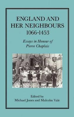 England and Her Neighbours, 1066-1453: Essays in Honour of Pierre Chaplais