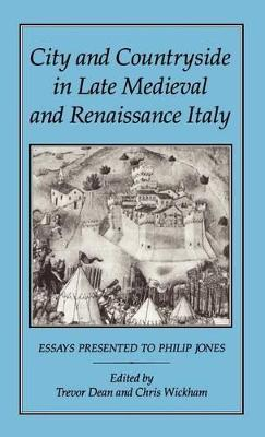 City and Countryside in Late Mediaeval and Renaissance Italy: Essays Presented to Philip Jones