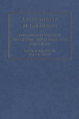 Legal History in the Making: Proceedings of the Ninth British Legal History Conference, Glasgow, 1889