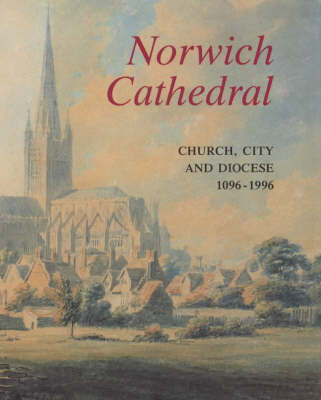 Norwich Cathedral: Church, City and Diocese, 1096-1996
