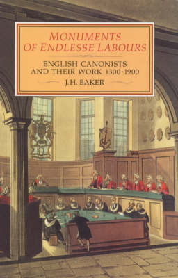 Monuments of Endlesse Labours: English Canonists and Their Work, 1300-1900