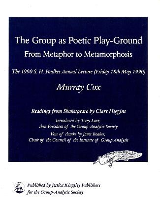 The Group as Poetic Play-Ground: From Metaphor to Metamorphosis: The 1990 S H Foulkes Annual Lecture