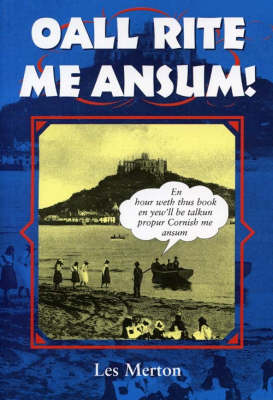 Oall Rite Me Ansum!: A Salute to the Cornish Dialect