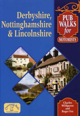 Pub Walks for Motorists: Derbyshire, Nottinghamshire and Lincolnshire