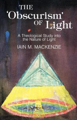 The Obscurism of Life: A Theological Study into the Nature of Light