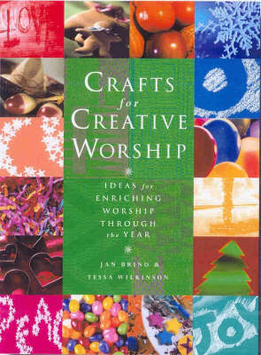 Crafts for Creative Worship: Ideas for Enriching All-age Worship Through the Year