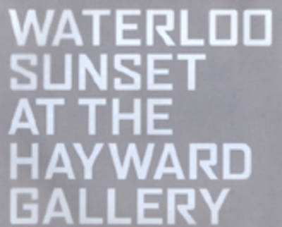 Waterloo Sunset at the Hayward Gallery