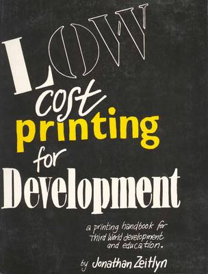 Low Cost Printing for Development: A printing handbook for Third World development and education