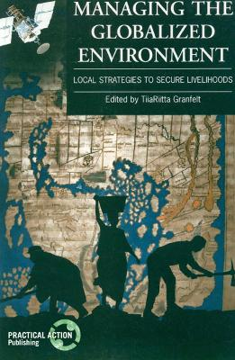 Managing the Globalized Environment: Local strategies to secure livelihoods