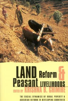 Land Reform and Peasant Livelihoods: The social dynamics of rural poverty and agrarian reform in developing countries
