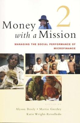 Money with a Mission Volume 2: Managing the Social Performance of Microfinance