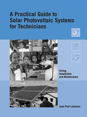 A Practical Guide to Solar Photovoltaic Systems for Technicians: Sizing, installation and maintenance