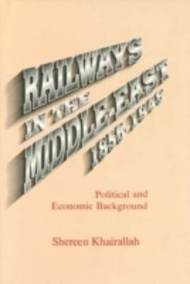 Railways in the Middle East, 1856-1948: Political and Economic Background