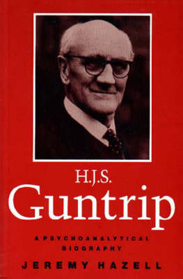 H.J.S. Guntrip: A Psychoanalytical Biography
