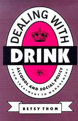 Dealing with Drink: Alcohol and Social Policy in Contemporary England