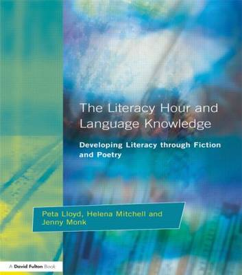 The Literacy Hour and Language Knowledge: Developing Literacy Through Fiction and Poetry