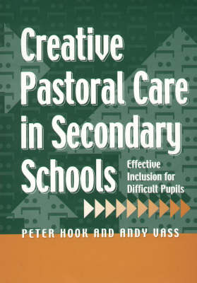 Creative Pastoral Care in Secondary Schools: Effective Inclusion for Difficult Pupils