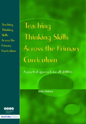 Teaching Thinking Skills Across the Primary Curriculum: A Practical Approach for All Abilities