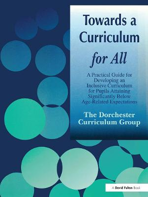 Towards a Curriculum for All: A Practical Guide for Developing an Inclusive Curriculum for Pupils Attaining Significantly Below Age-related Expectations