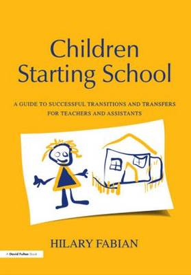 Children Starting School: A Guide to Successful Transitions and Transfers for Teachers and Assistants