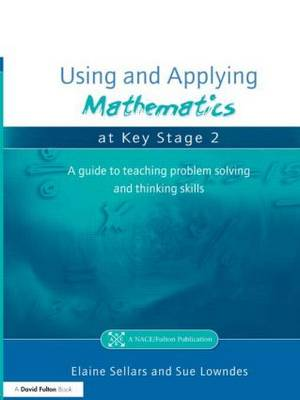 Using and Applying Mathematics at Key Stage 2: A Guide to Teaching Problem Solving and Thinking Skills