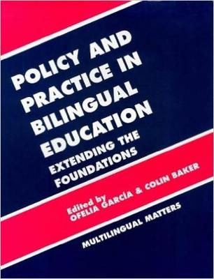 Policy and Practice in Bilingual Education: A Reader Extending the Foundations