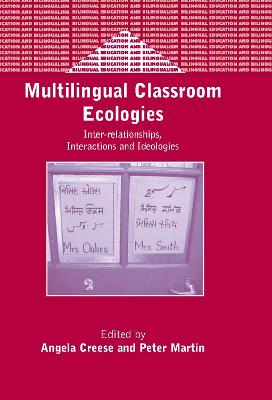 Multilingual Classroom Ecologies: Inter-relationship, Interactions and Ideologies