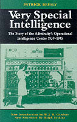 Very Special Intelligence: The Story of the Admiralty's Operational Intelligence Centre, 1939-1945