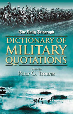 "The ""Daily Telegraph"" Dictionary of Military Quotations"