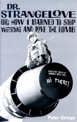 Doctor Strangelove: Or, How I Learned to Stop Worrying and Love the Bomb