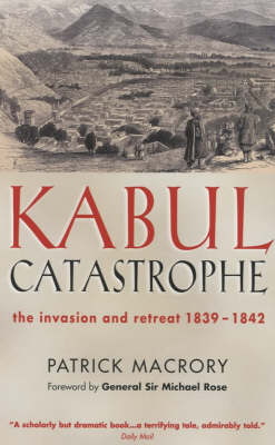 Kabul Catastrophe: The Invasion and Retreat 1839-1842