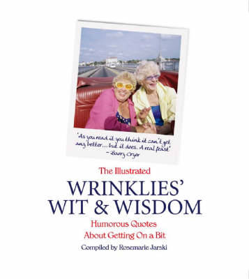 The Illustrated Wrinklies' Wit and Wisdom: Humorous Quotations on Getting on a Bit