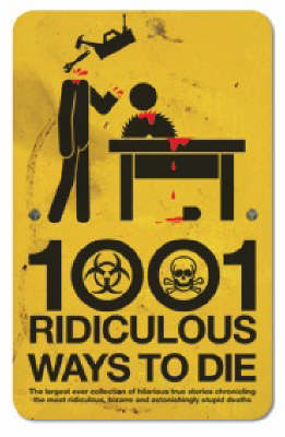 1001 Ridiculous Ways to Die