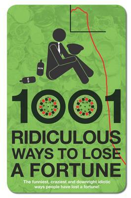 1001 Ways to Lose a Fortune