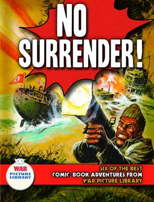 "No Surrender!: Six Action-packed Adventures from ""War Picture Library"""