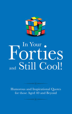 In Your 40s and Still Cool!: Humorous Quotes for those Celebrating their Fourth Decade