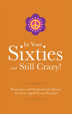In Your 60s and Still Got It!: Humorous Quotes for those Celebrating their Sixth Decade