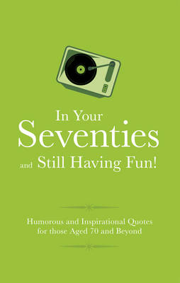 In Your 70s and still Having Fun!: Humorous Quotes for those Celebrating their Seventh Decade