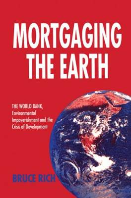 Mortgaging the Earth: World Bank, Environmental Impoverishment and the Crisis of Development
