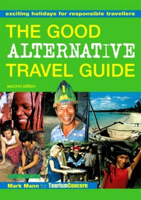 The Good Alternative Travel Guide: Exciting Holidays for Responsible Travellers